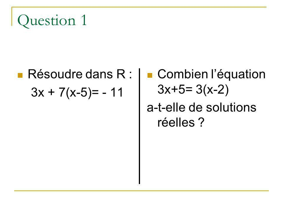 Question 1 Résoudre dans R : 3x + 7(x-5)= - 11