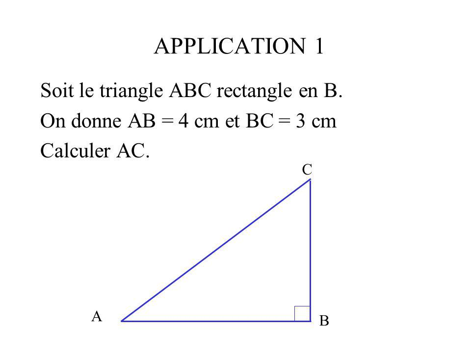 APPLICATION 1 Soit le triangle ABC rectangle en B.