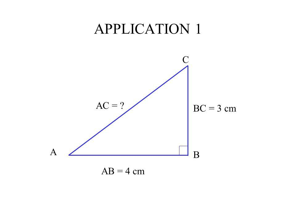 APPLICATION 1 C AB = 4 cm BC = 3 cm AC = A B