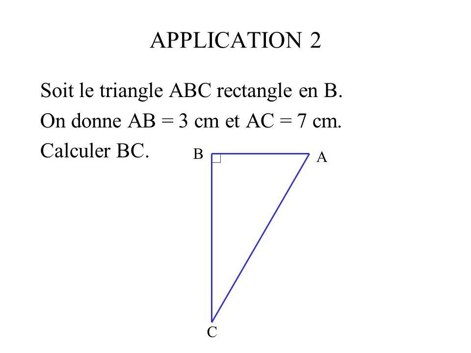 APPLICATION 2 Soit le triangle ABC rectangle en B.
