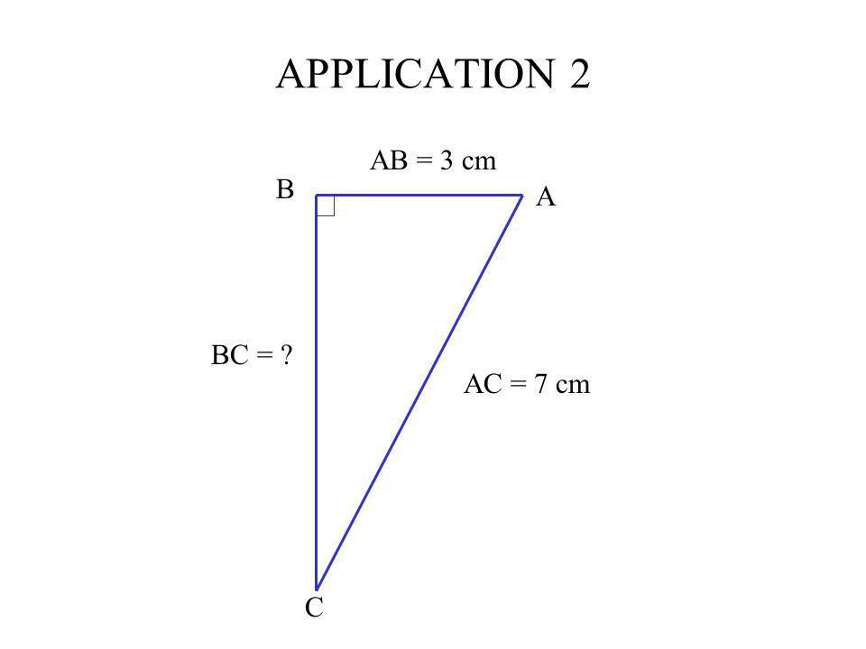 APPLICATION 2 AB = 3 cm A B C BC = AC = 7 cm