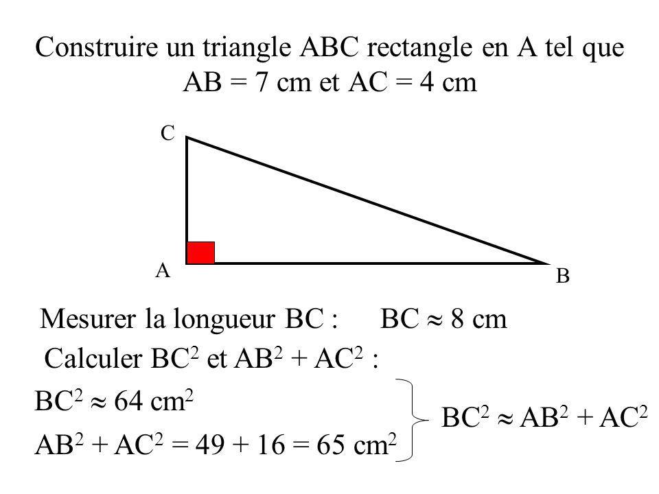 Mesurer la longueur BC : BC  8 cm Calculer BC2 et AB2 + AC2 :