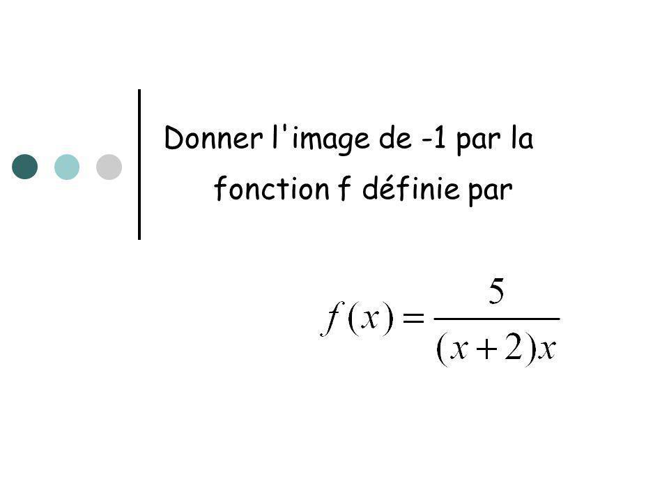 Donner l image de -1 par la fonction f définie par