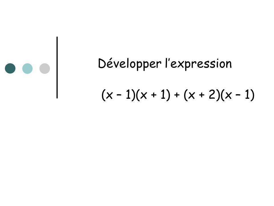 Développer l'expression (x – 1)(x + 1) + (x + 2)(x – 1)