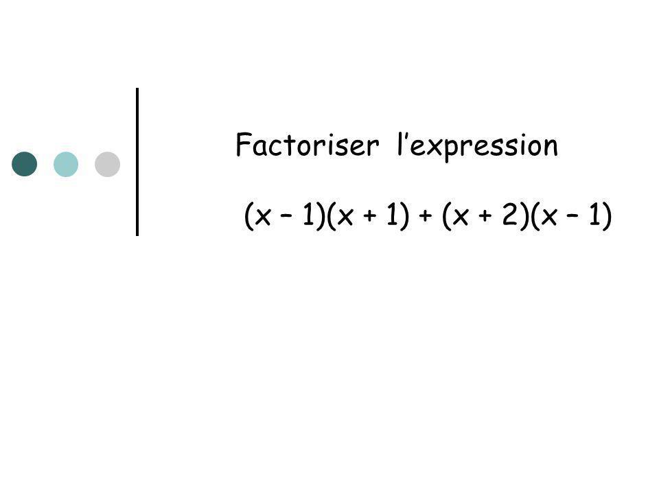 Factoriser l'expression (x – 1)(x + 1) + (x + 2)(x – 1)