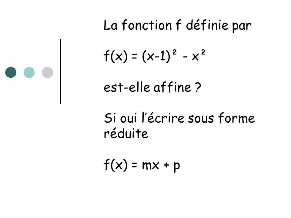 La fonction f définie par f(x) = (x-1)² - x² est-elle affine