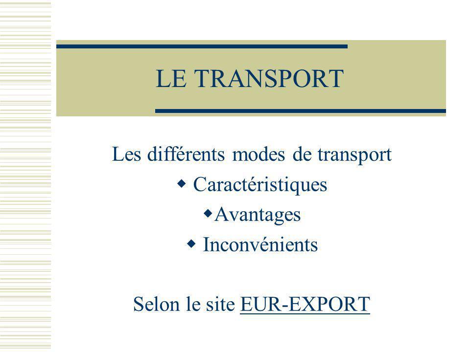 LE TRANSPORT Les différents modes de transport Caractéristiques