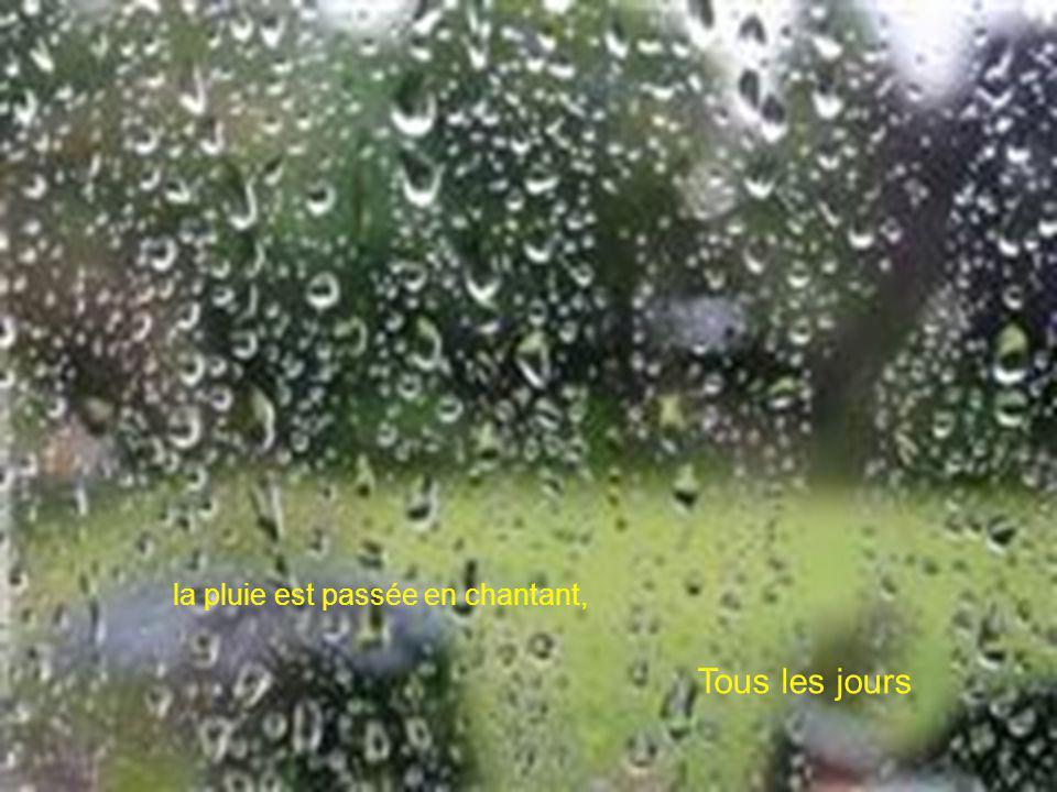la pluie est passée en chantant,