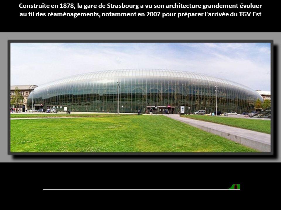 Construite en 1878, la gare de Strasbourg a vu son architecture grandement évoluer