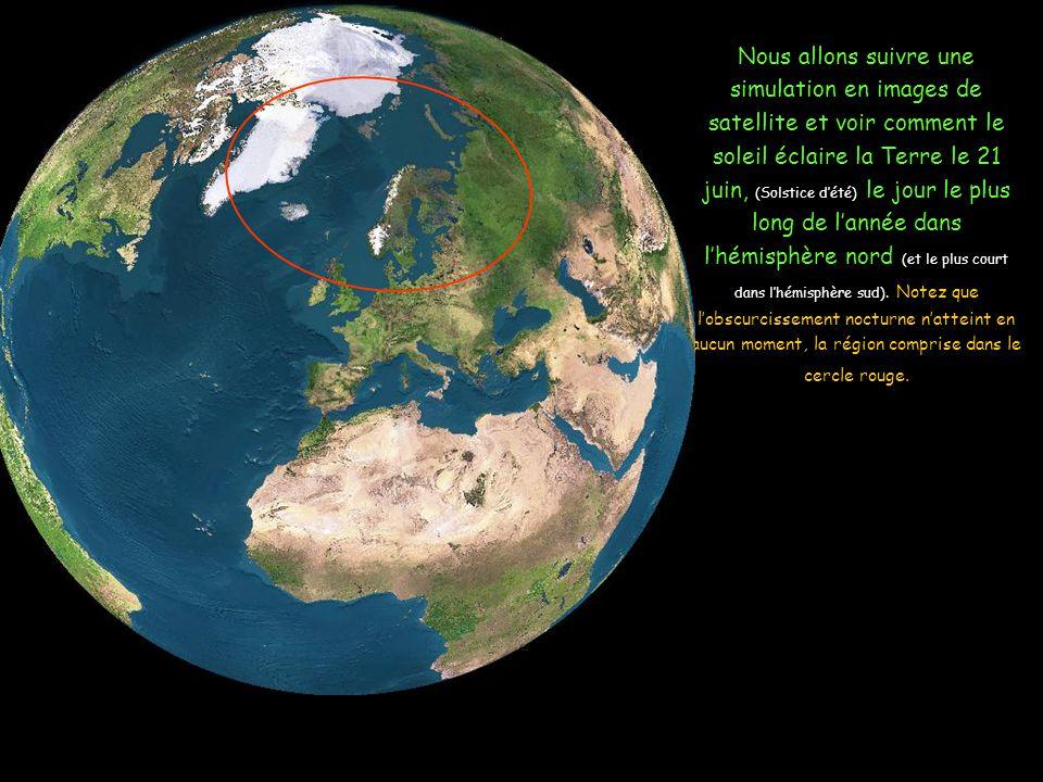 Nous allons suivre une simulation en images de satellite et voir comment le soleil éclaire la Terre le 21 juin, (Solstice d'été) le jour le plus long de l'année dans l'hémisphère nord (et le plus court dans l'hémisphère sud).