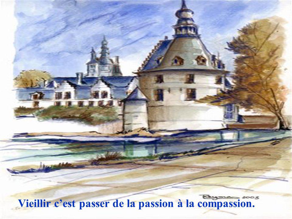 Vieillir c'est passer de la passion à la compassion.