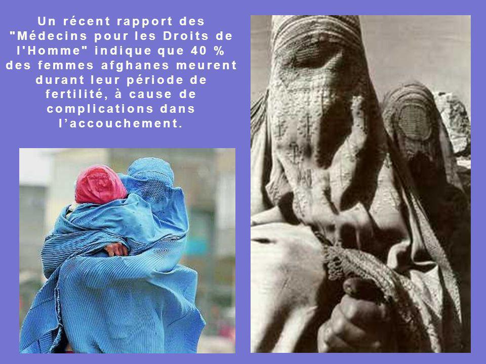 Un récent rapport des Médecins pour les Droits de l Homme indique que 40 % des femmes afghanes meurent durant leur période de fertilité, à cause de complications dans l'accouchement.