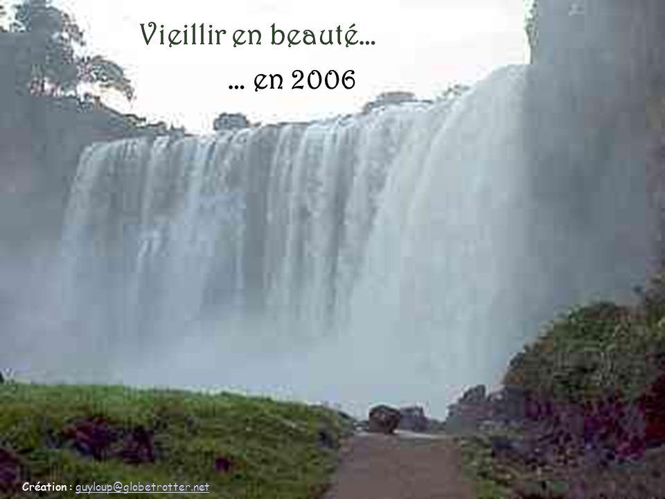 Vieillir en beauté… … en 2006 Création : guyloup@globetrotter.net