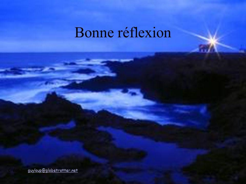 Bonne réflexion Création : guyloup@globetrotter.net