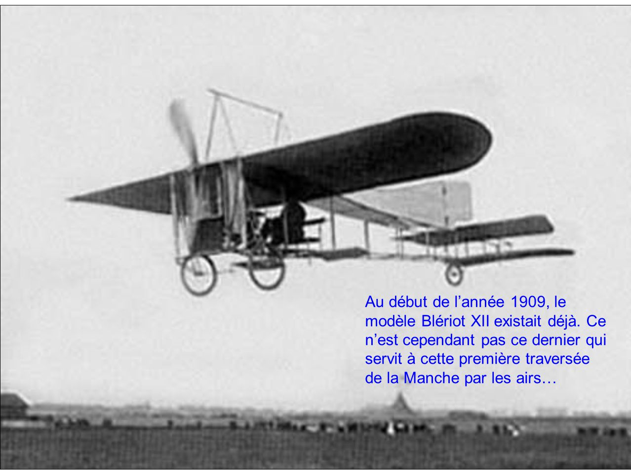 Au début de l'année 1909, le modèle Blériot XII existait déjà