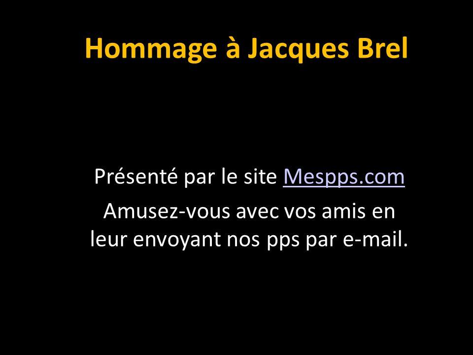 Hommage à Jacques Brel Présenté par le site Mespps.com