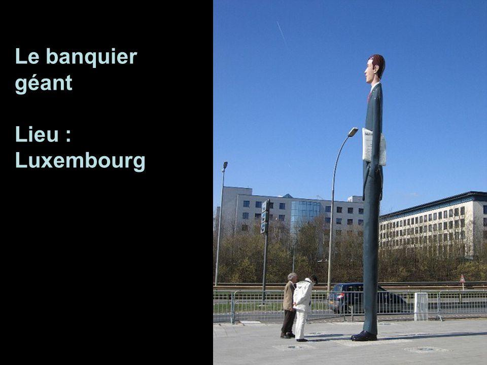 Le banquier géant Lieu : Luxembourg