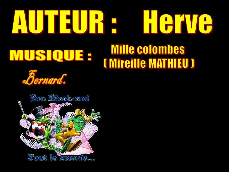AUTEUR : Herve Mille colombes ( Mireille MATHIEU ) MUSIQUE : Bernard .
