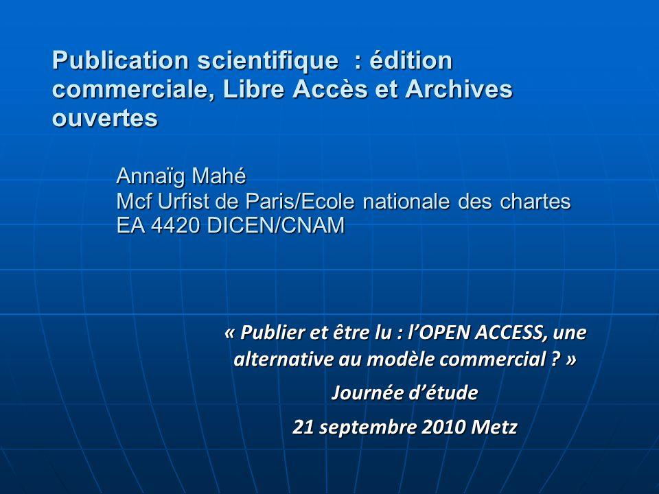 Publication scientifique : édition commerciale, Libre Accès et Archives ouvertes Annaïg Mahé Mcf Urfist de Paris/Ecole nationale des chartes EA 4420 DICEN/CNAM