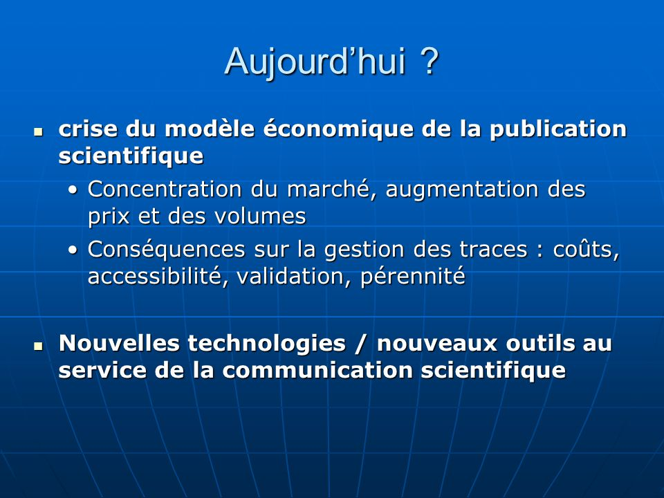 Aujourd'hui crise du modèle économique de la publication scientifique. Concentration du marché, augmentation des prix et des volumes.