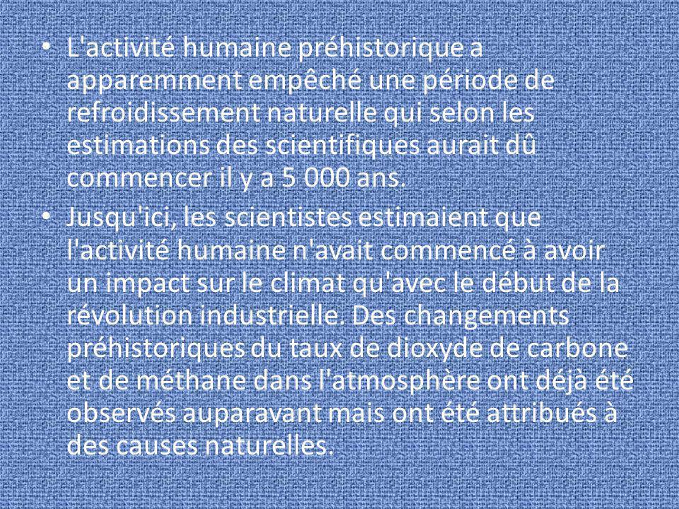 L activité humaine préhistorique a apparemment empêché une période de refroidissement naturelle qui selon les estimations des scientifiques aurait dû commencer il y a 5 000 ans.