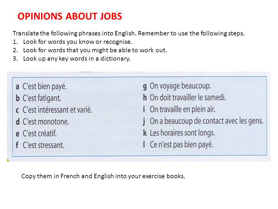 OPINIONS ABOUT JOBS Translate the following phrases into English. Remember to use the following steps.