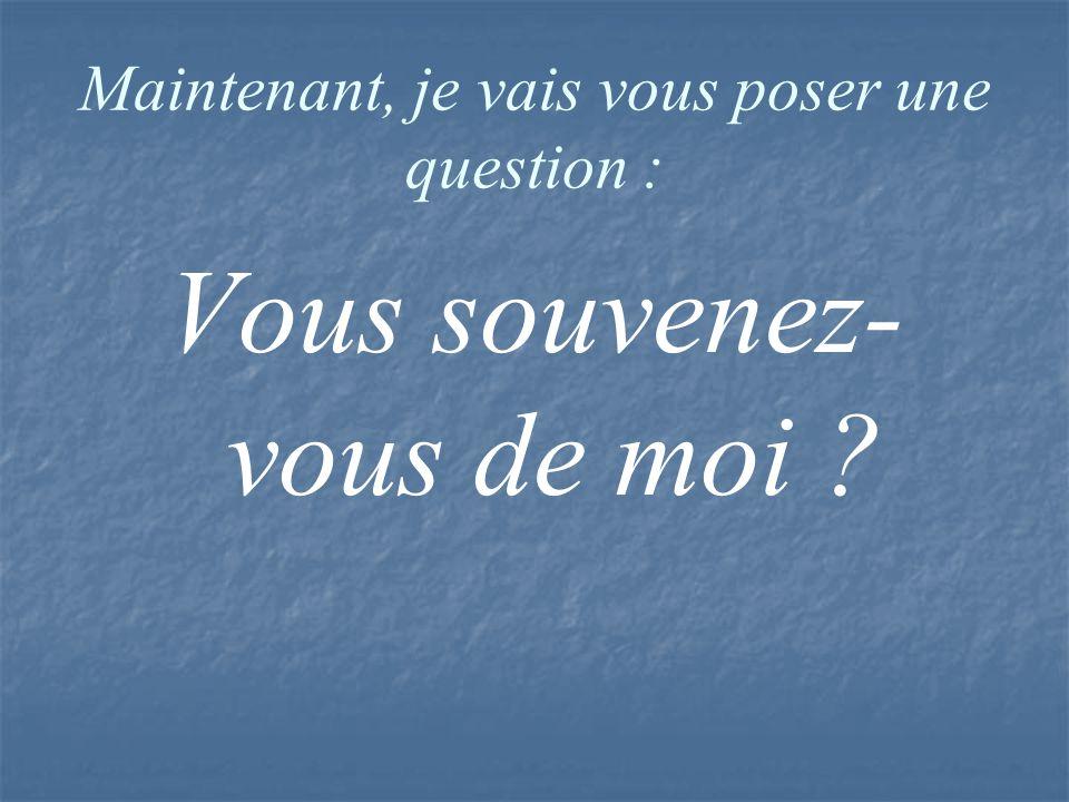 Maintenant, je vais vous poser une question :