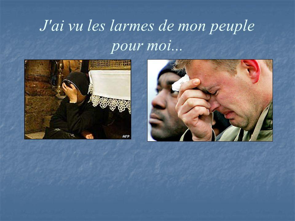 J ai vu les larmes de mon peuple pour moi...