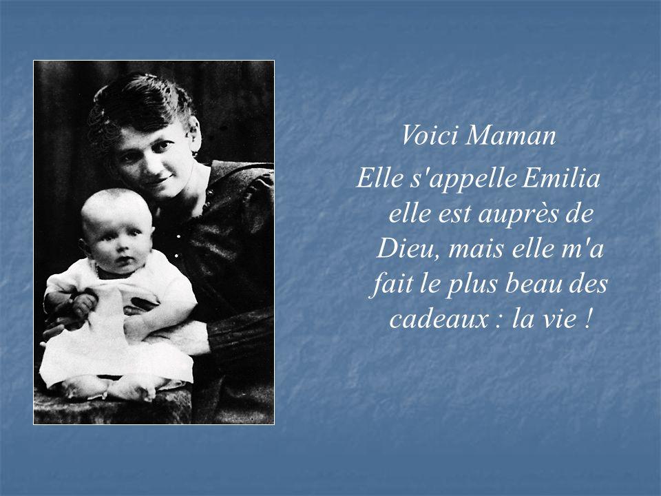 Voici Maman Elle s appelle Emilia elle est auprès de Dieu, mais elle m a fait le plus beau des cadeaux : la vie !