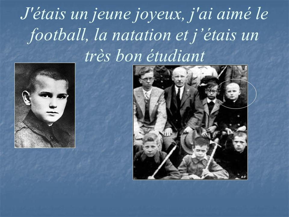 J étais un jeune joyeux, j ai aimé le football, la natation et j'étais un très bon étudiant