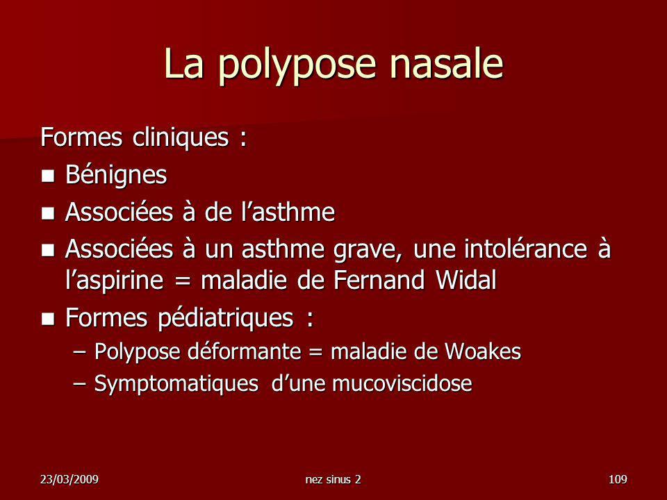 La polypose nasale Formes cliniques : Bénignes Associées à de l'asthme