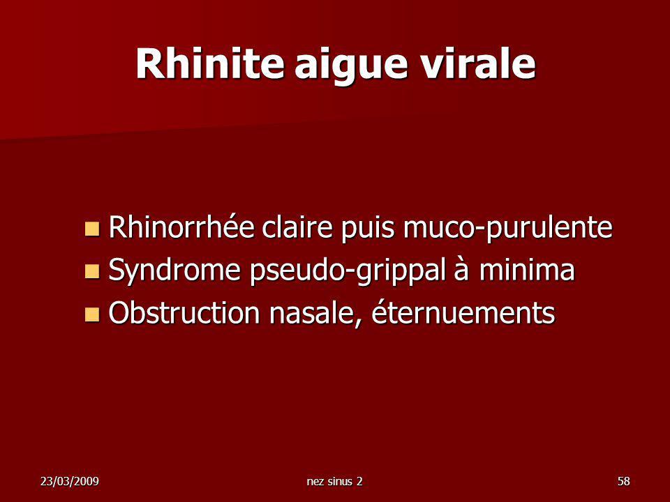 Rhinite aigue virale Rhinorrhée claire puis muco-purulente