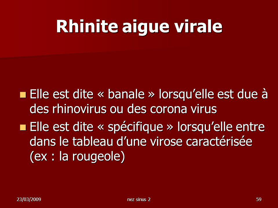Rhinite aigue virale Elle est dite « banale » lorsqu'elle est due à des rhinovirus ou des corona virus.