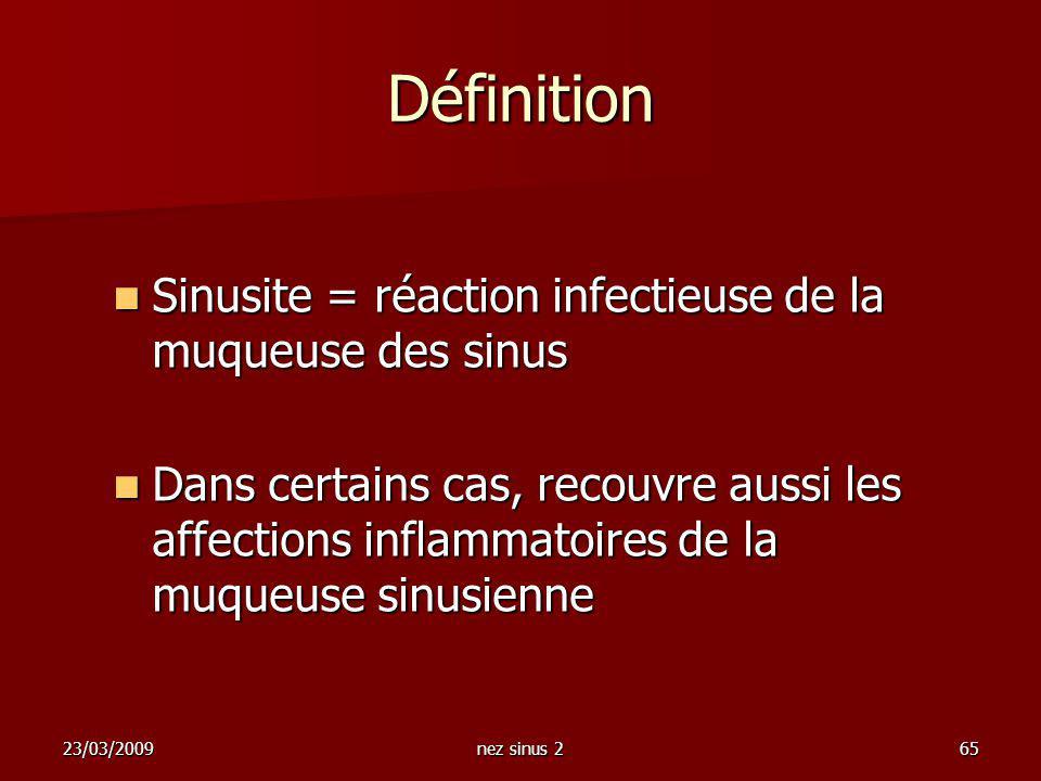 Définition Sinusite = réaction infectieuse de la muqueuse des sinus