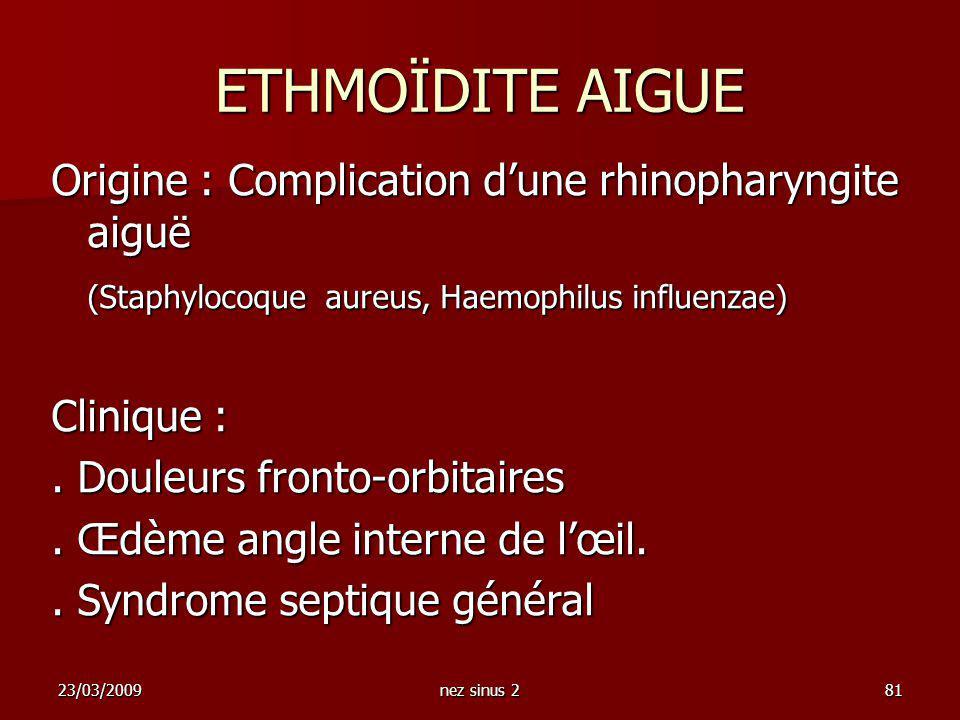 ETHMOÏDITE AIGUE Origine : Complication d'une rhinopharyngite aiguë