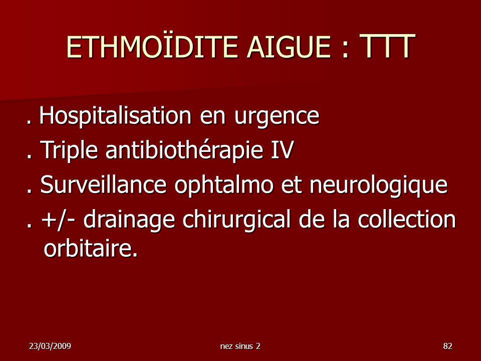 ETHMOÏDITE AIGUE : TTT . Triple antibiothérapie IV