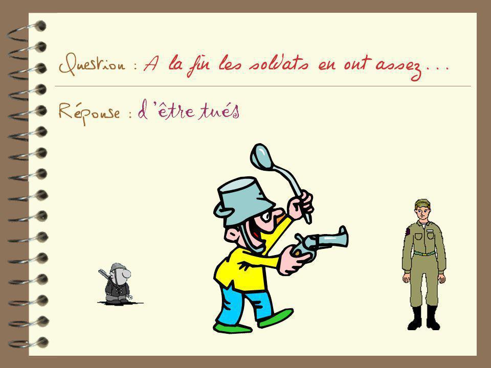 Question : A la fin les soldats en ont assez... Réponse : d 'être tués