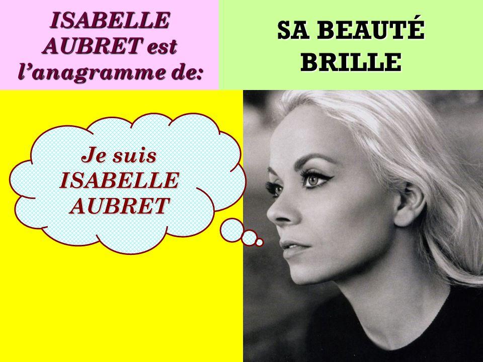 ISABELLE AUBRET est l'anagramme de: Je suis ISABELLE AUBRET