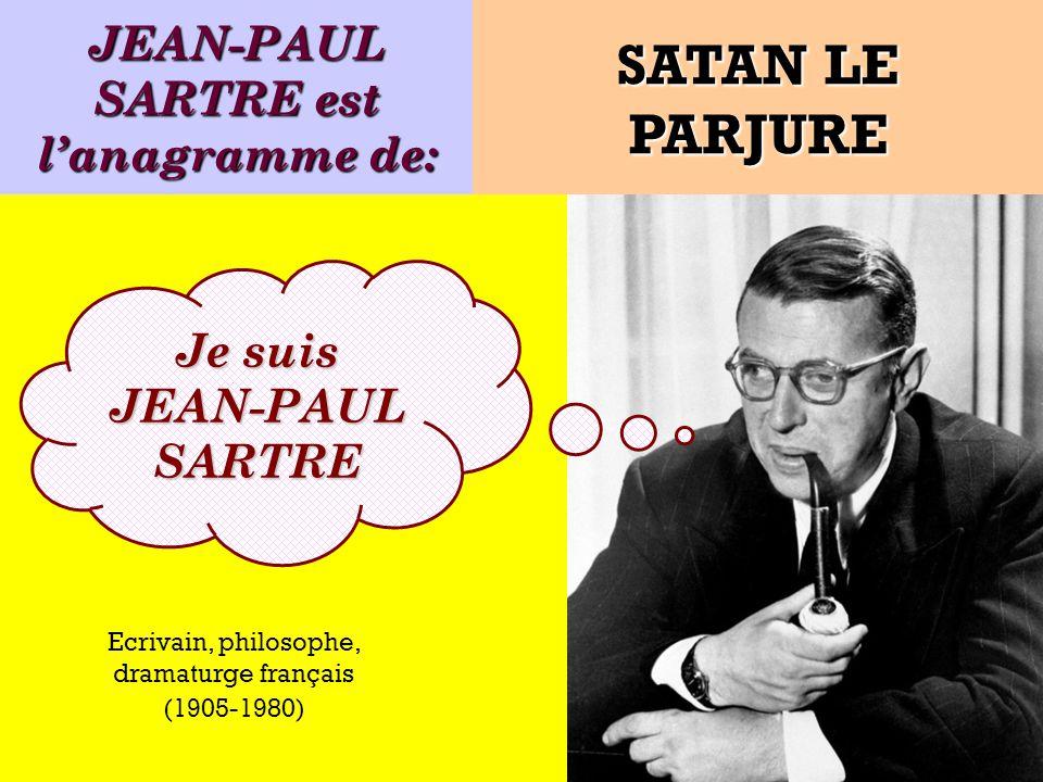 JEAN-PAUL SARTRE est l'anagramme de: Je suis JEAN-PAUL SARTRE
