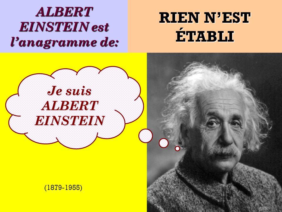 ALBERT EINSTEIN est l'anagramme de: Je suis ALBERT EINSTEIN
