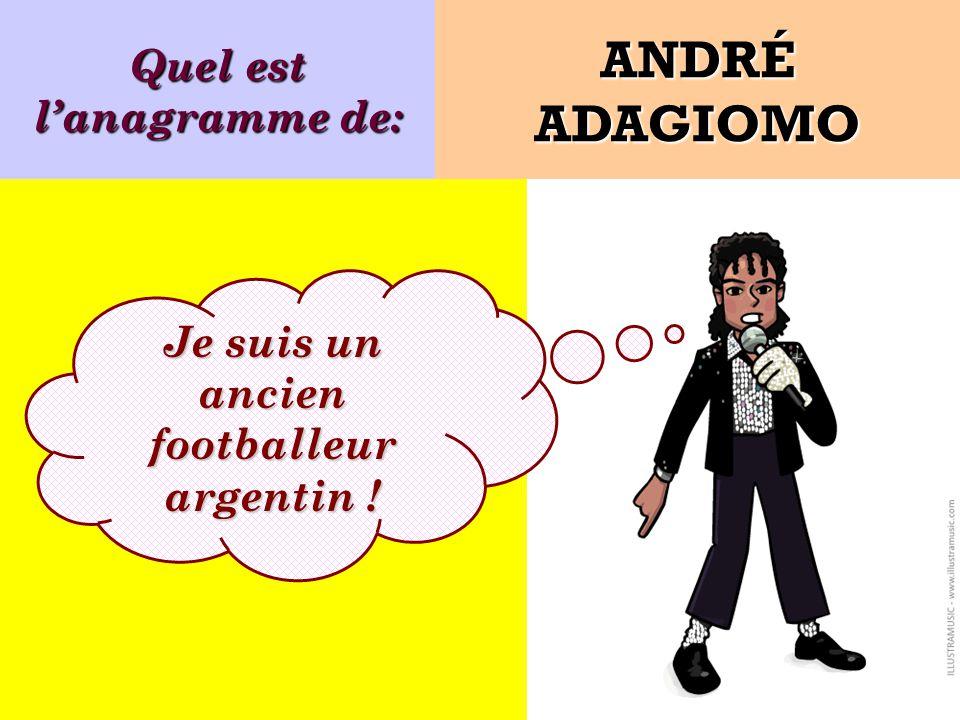 Quel est l'anagramme de: Je suis un ancien footballeur argentin !