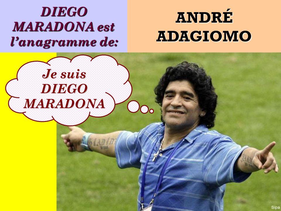 DIEGO MARADONA est l'anagramme de: