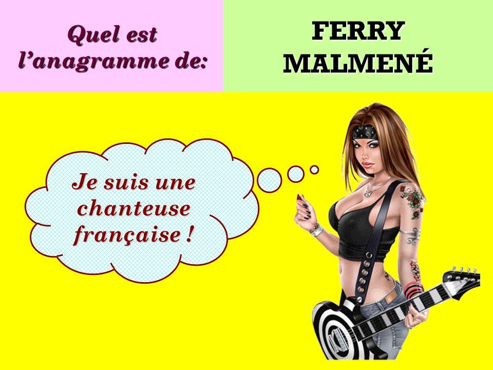 Quel est l'anagramme de: Je suis une chanteuse française !