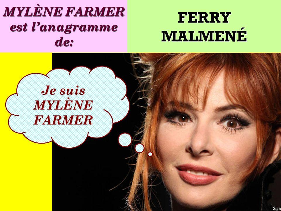 MYLÈNE FARMER est l'anagramme de: