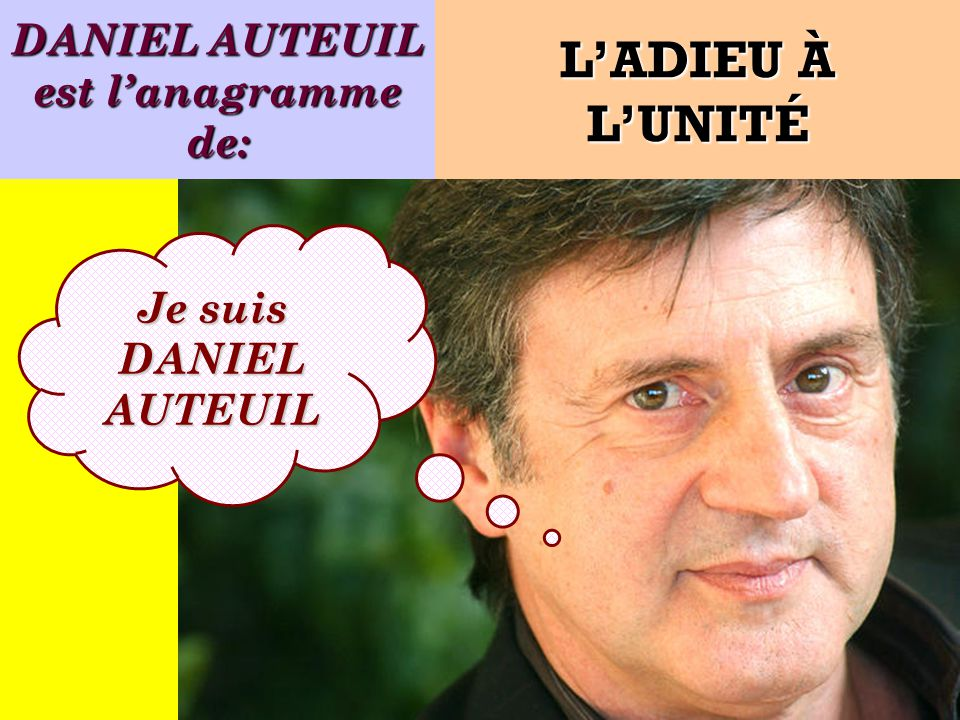 DANIEL AUTEUIL est l'anagramme de: