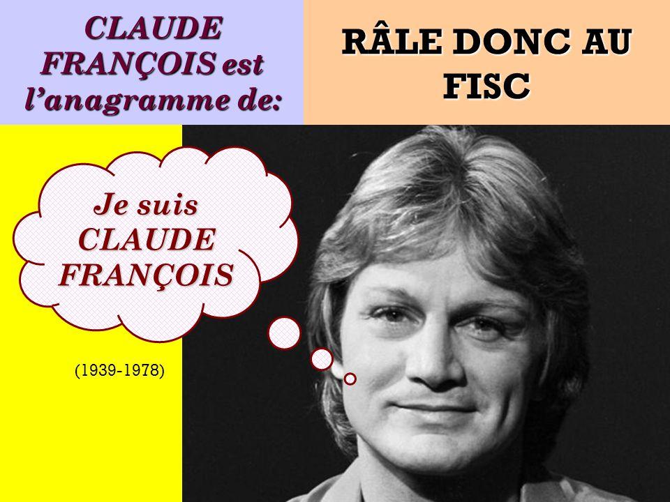 CLAUDE FRANÇOIS est l'anagramme de: Je suis CLAUDE FRANÇOIS