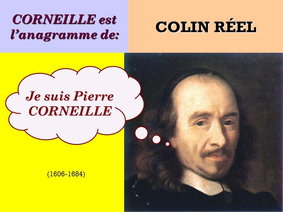 CORNEILLE est l'anagramme de: Je suis Pierre CORNEILLE