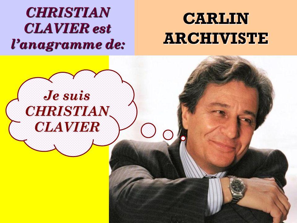 CHRISTIAN CLAVIER est l'anagramme de: Je suis CHRISTIAN CLAVIER