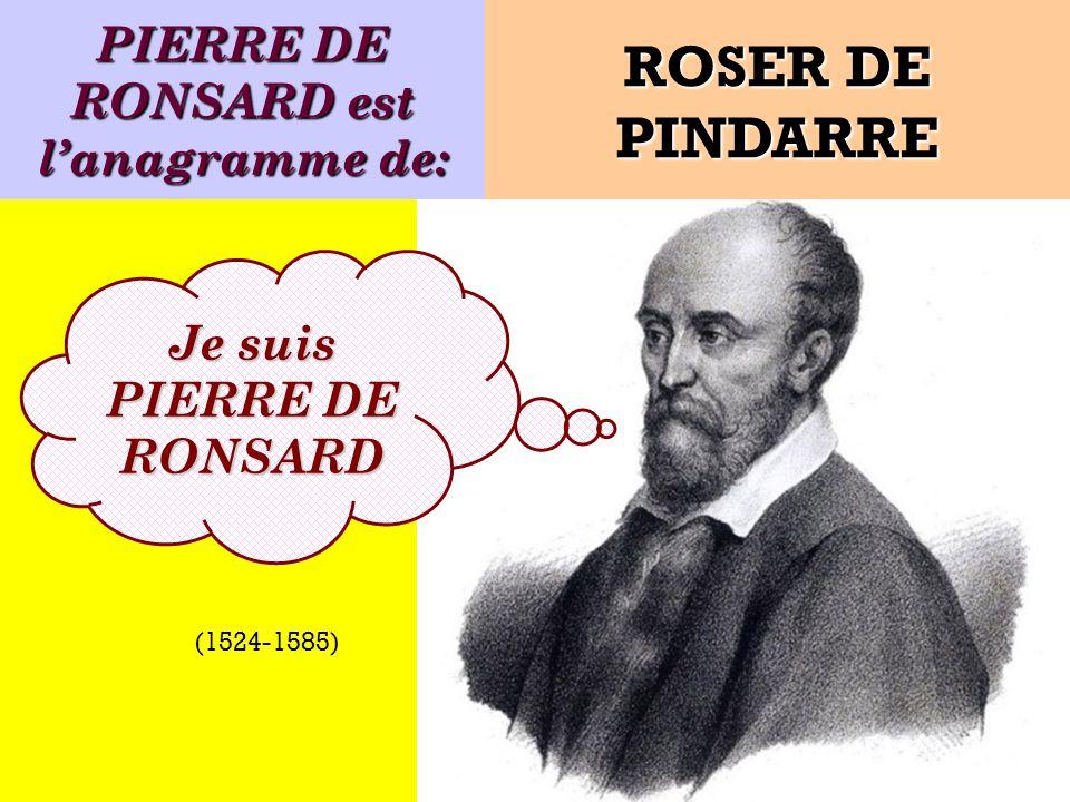 PIERRE DE RONSARD est l'anagramme de: Je suis PIERRE DE RONSARD