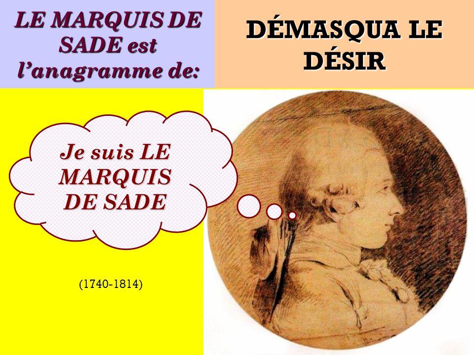 LE MARQUIS DE SADE est l'anagramme de: Je suis LE MARQUIS DE SADE